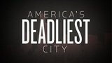 Special Report: America's Deadliest City